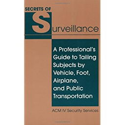 The Secrets of Surveillance A Professional s Guide to Tailing Subjects by Vehicle, Foot, Airplane and Public Transportation